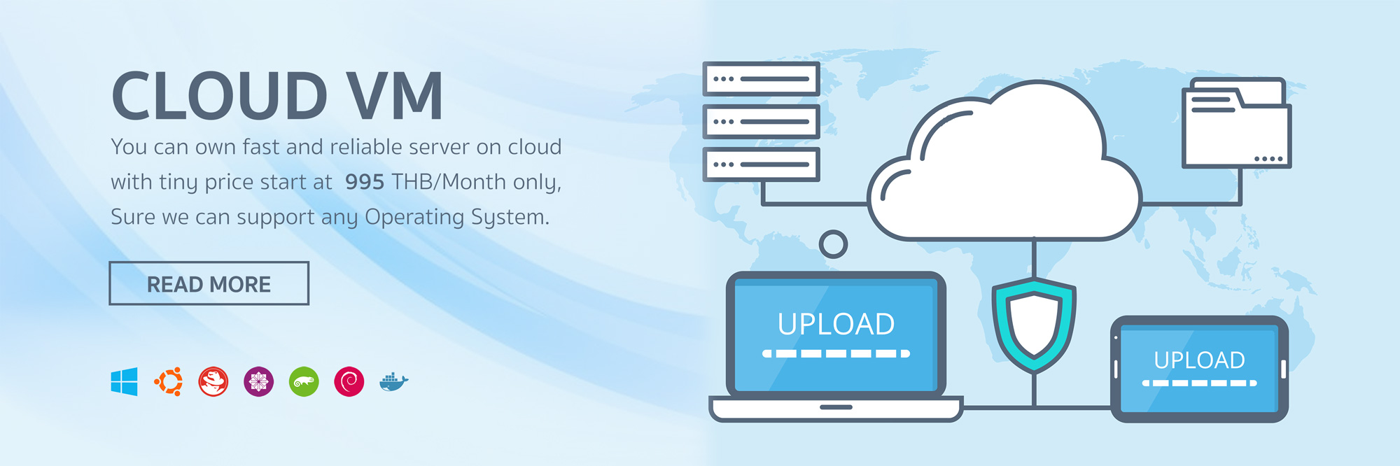 Cloud VM - You can own fast and reliable server on cloud with tiny price start at 995 THB/Month only. Sure we support any Operating System.